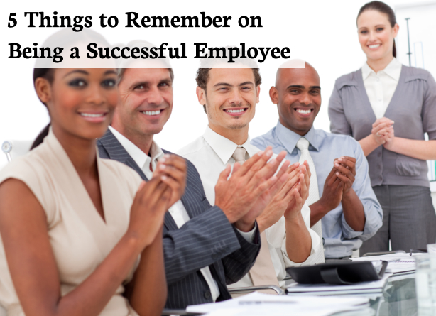 5 Things to Remember on Being a Successful Employee