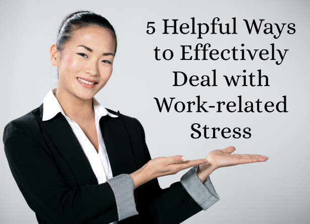 5 Helpful Ways to Effectively Deal with Work-related Stress